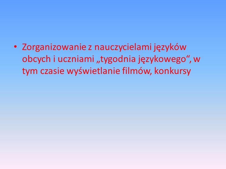 """Zorganizowanie z nauczycielami języków obcych i uczniami """"tygodnia językowego , w tym czasie wyświetlanie filmów, konkursy"""