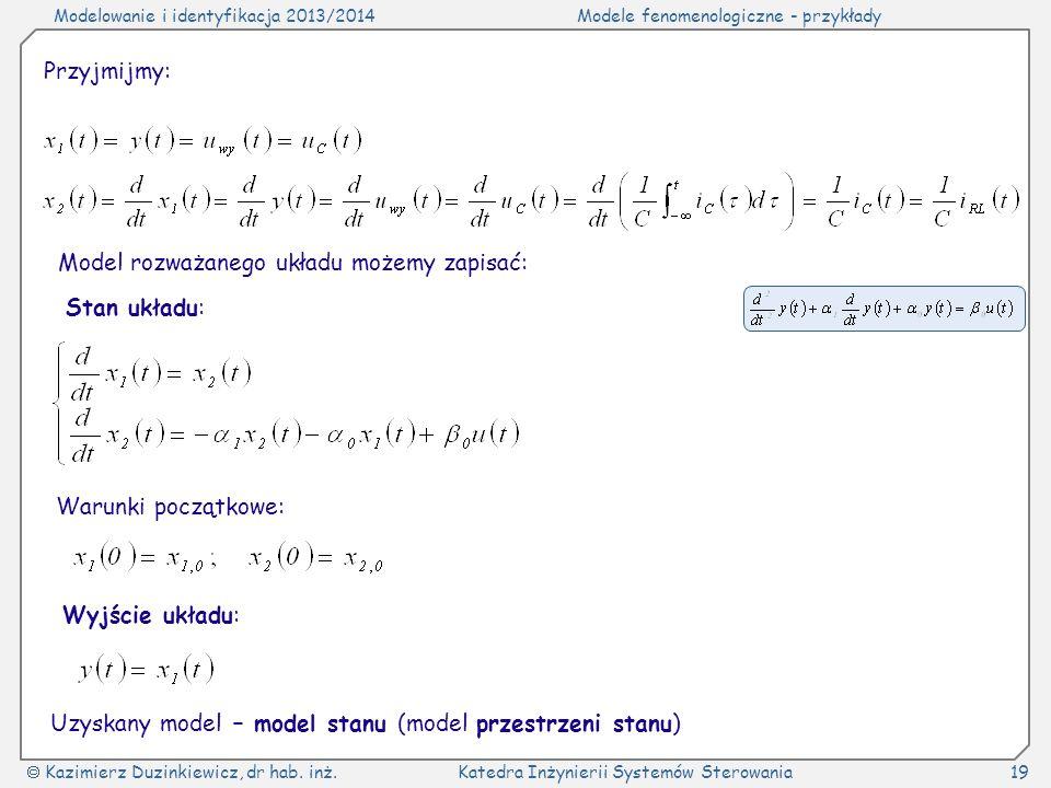 Przyjmijmy:Model rozważanego układu możemy zapisać: Stan układu: Warunki początkowe: Wyjście układu: