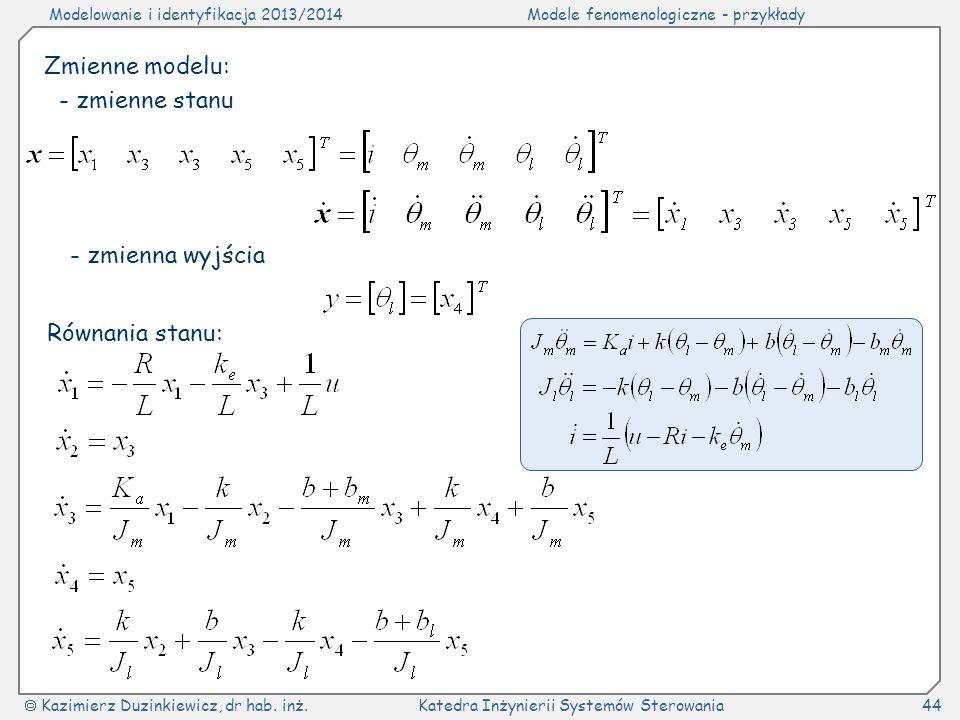 Zmienne modelu: - zmienne stanu - zmienna wyjścia Równania stanu:
