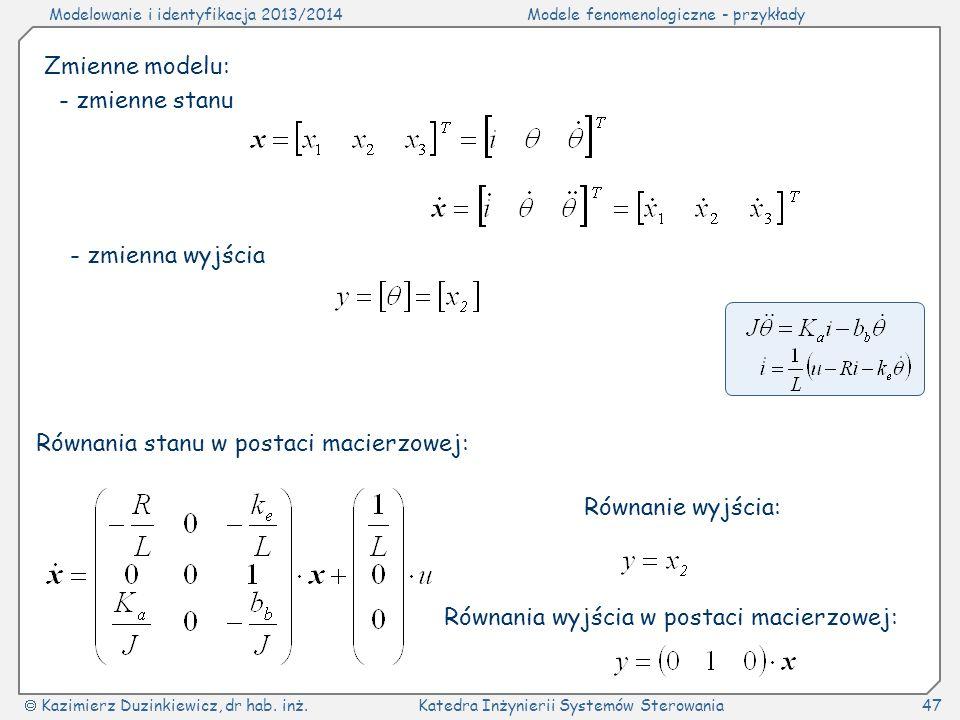 Zmienne modelu: - zmienne stanu. - zmienna wyjścia. Równania stanu w postaci macierzowej: Równanie wyjścia: