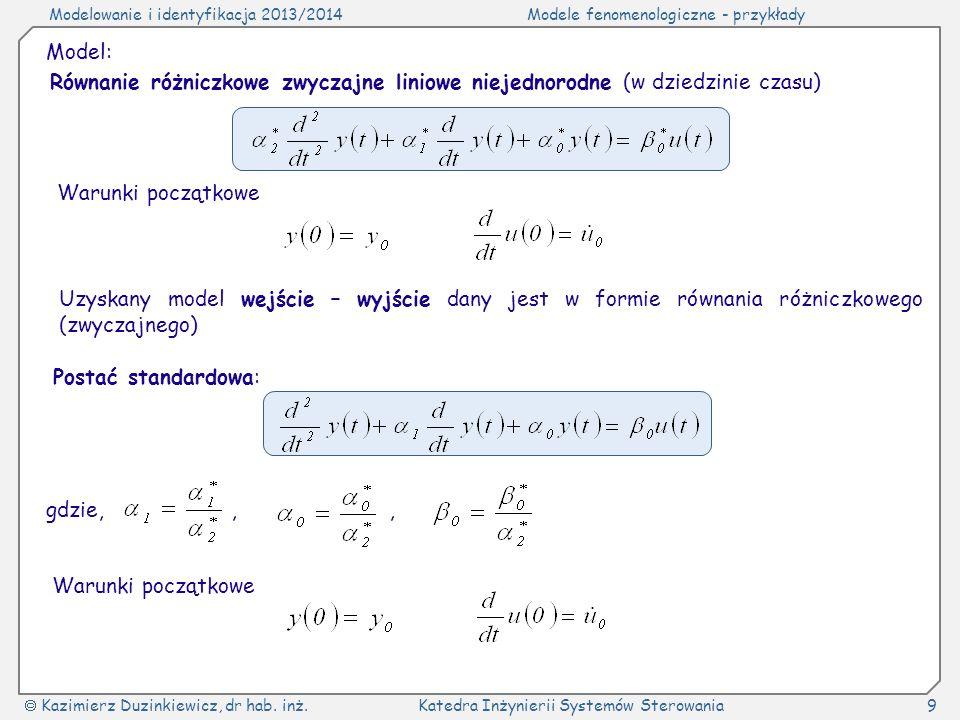 Model: Równanie różniczkowe zwyczajne liniowe niejednorodne (w dziedzinie czasu) Warunki początkowe.