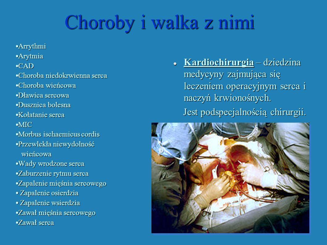 Choroby i walka z nimi•Arrythmi. •Arytmia. •CAD. •Choroba niedokrwienna serca. •Choroba wieńcowa. •Dławica sercowa.