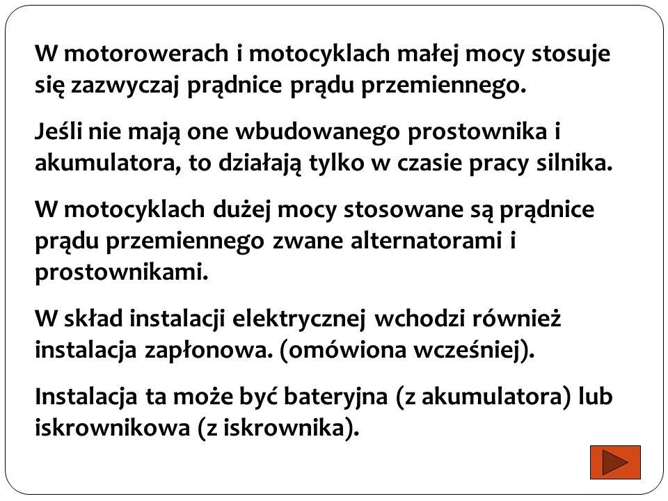 W motorowerach i motocyklach małej mocy stosuje się zazwyczaj prądnice prądu przemiennego.