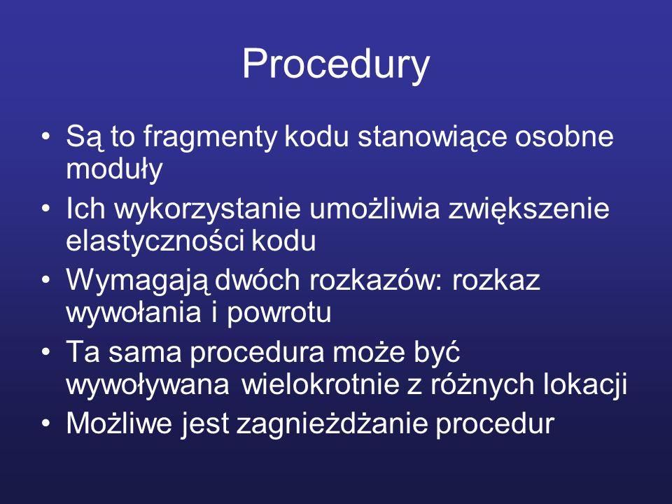 Procedury Są to fragmenty kodu stanowiące osobne moduły