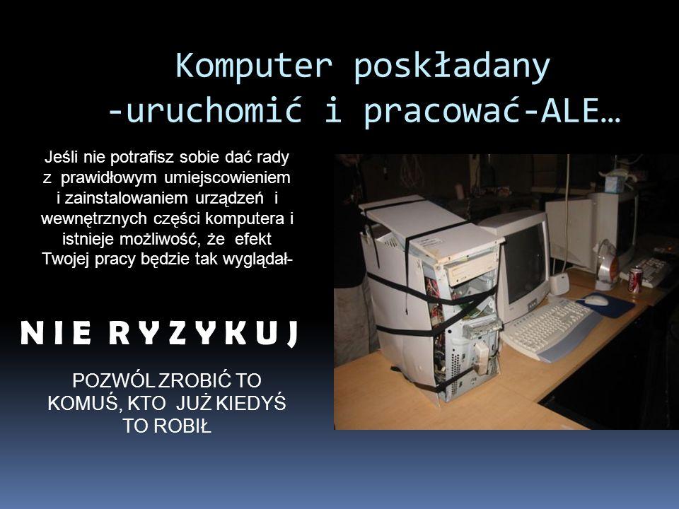 Komputer poskładany -uruchomić i pracować-ALE…