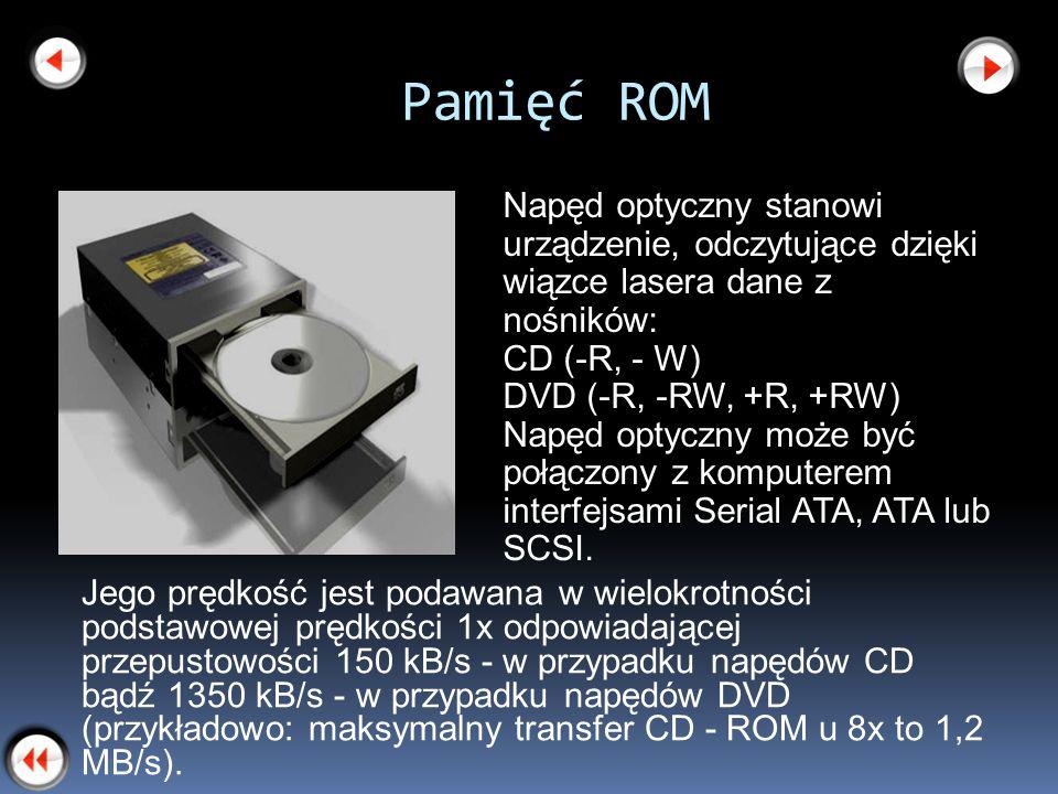 Pamięć ROM Napęd optyczny stanowi urządzenie, odczytujące dzięki wiązce lasera dane z nośników: CD (-R, - W)