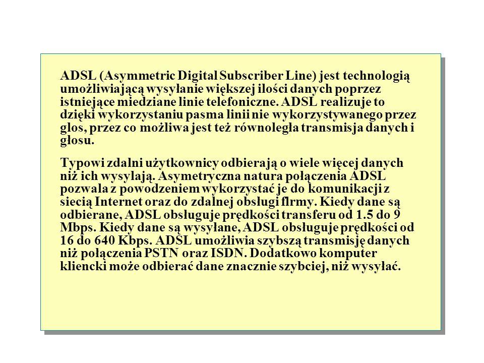 ADSL (Asymmetric Digital Subscriber Line) jest technologią umożliwiającą wysyłanie większej ilości danych poprzez istniejące miedziane linie telefoniczne. ADSL realizuje to dzięki wykorzystaniu pasma linii nie wykorzystywanego przez glos, przez co możliwa jest też równoległa transmisja danych i głosu.