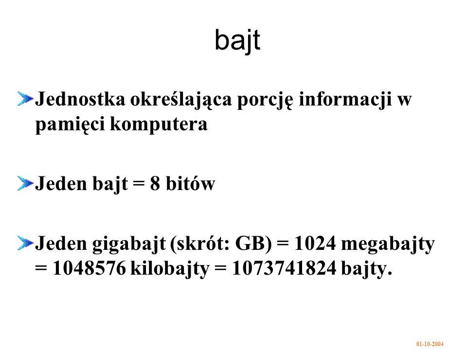 bajt Jednostka określająca porcję informacji w pamięci komputera