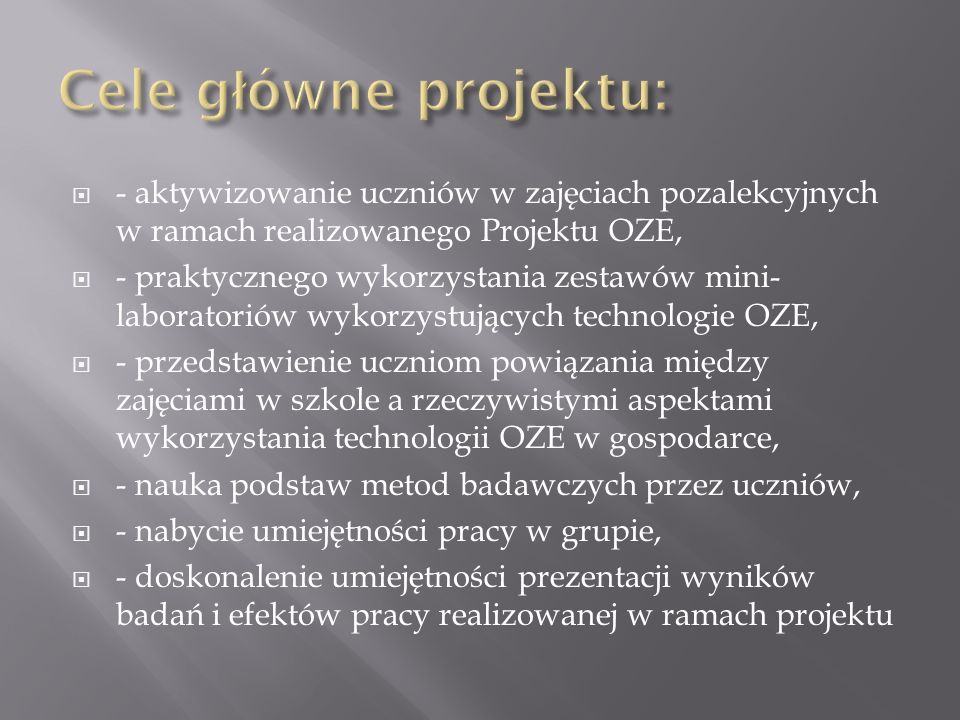 Cele główne projektu: - aktywizowanie uczniów w zajęciach pozalekcyjnych w ramach realizowanego Projektu OZE,