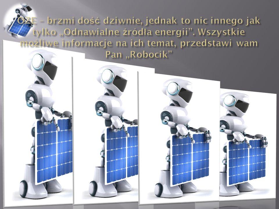 """OZE – brzmi dość dziwnie, jednak to nic innego jak tylko """"Odnawialne źródła energii ."""