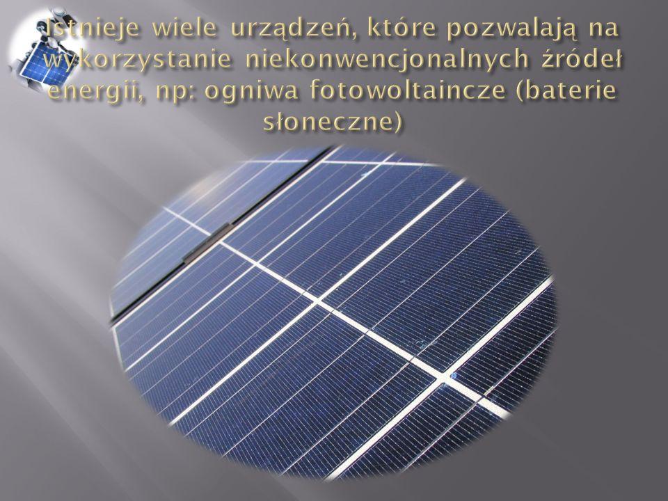 Istnieje wiele urządzeń, które pozwalają na wykorzystanie niekonwencjonalnych źródeł energii, np: ogniwa fotowoltaincze (baterie słoneczne)