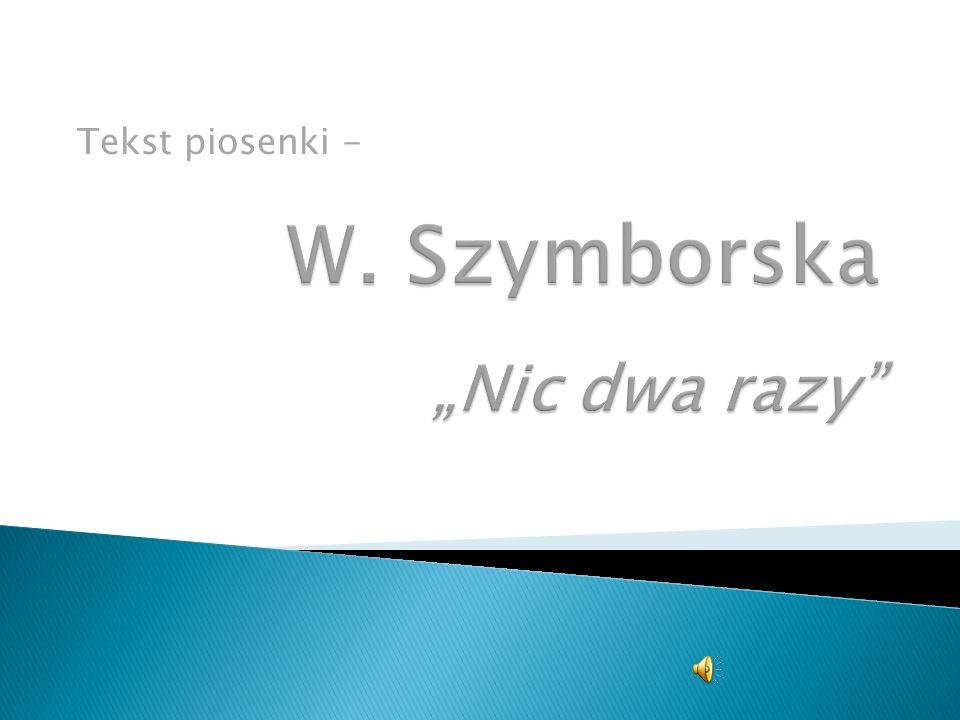 """W. Szymborska """"Nic dwa razy"""
