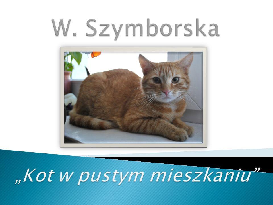 "W. Szymborska ""Kot w pustym mieszkaniu"