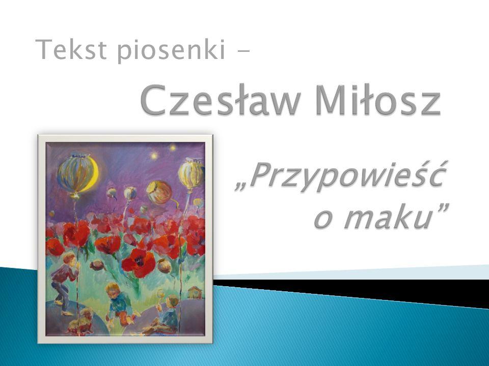 """Czesław Miłosz """"Przypowieść o maku"""