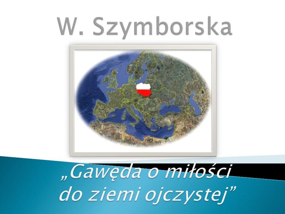 """W. Szymborska """"Gawęda o miłości do ziemi ojczystej"""