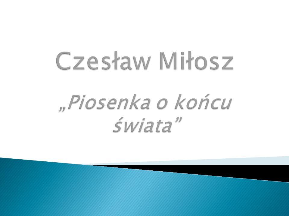 """Czesław Miłosz """"Piosenka o końcu świata"""