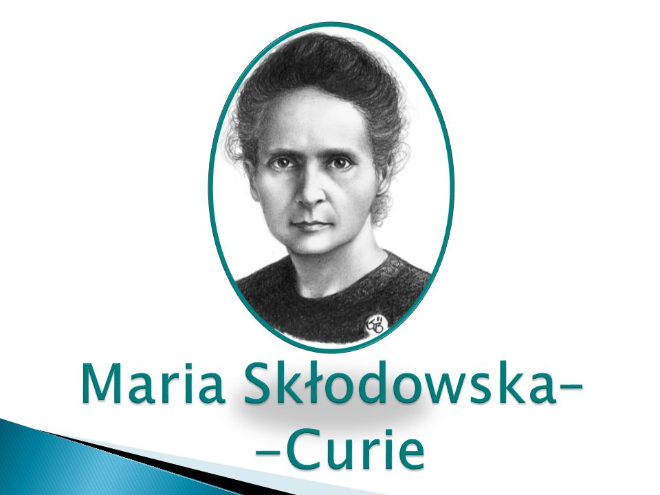 Maria Skłodowska– -Curie