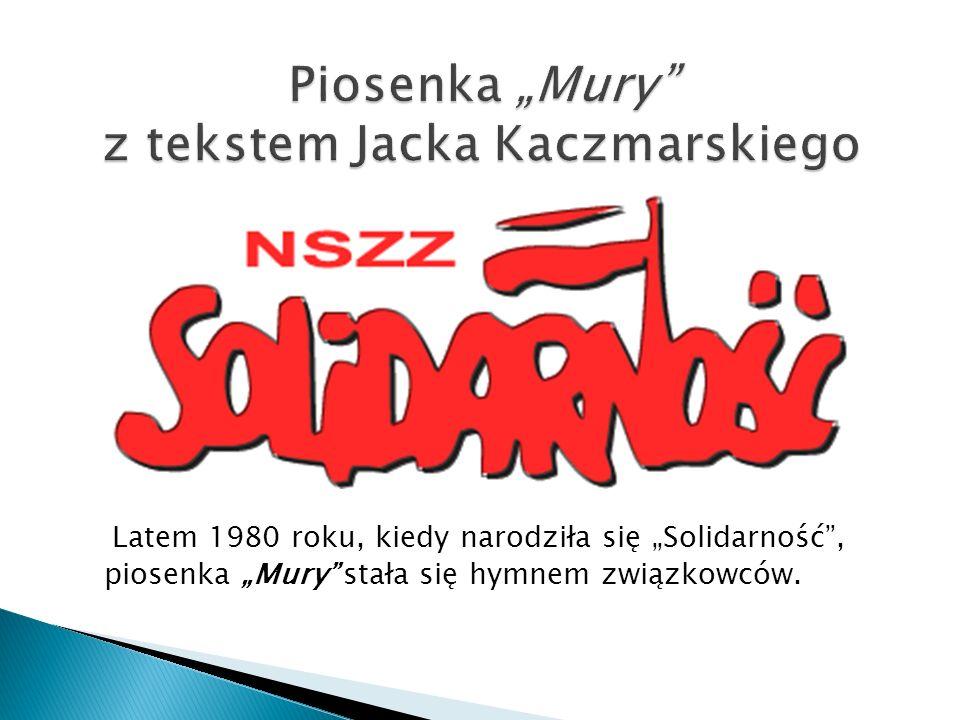 """Piosenka """"Mury z tekstem Jacka Kaczmarskiego"""