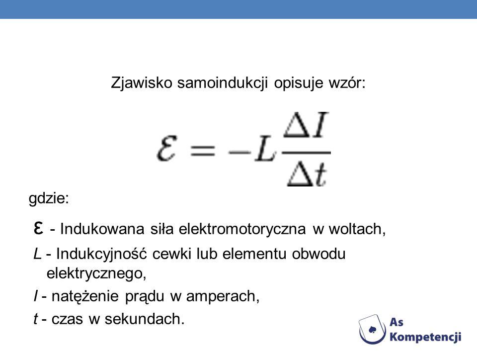 Zjawisko samoindukcji opisuje wzór: gdzie: ε - Indukowana siła elektromotoryczna w woltach, L - Indukcyjność cewki lub elementu obwodu elektrycznego, I - natężenie prądu w amperach, t - czas w sekundach.