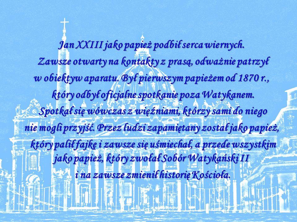 Jan XXIII jako papież podbił serca wiernych