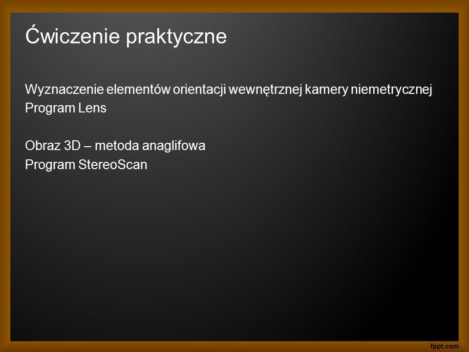 Ćwiczenie praktyczne Wyznaczenie elementów orientacji wewnętrznej kamery niemetrycznej. Program Lens.