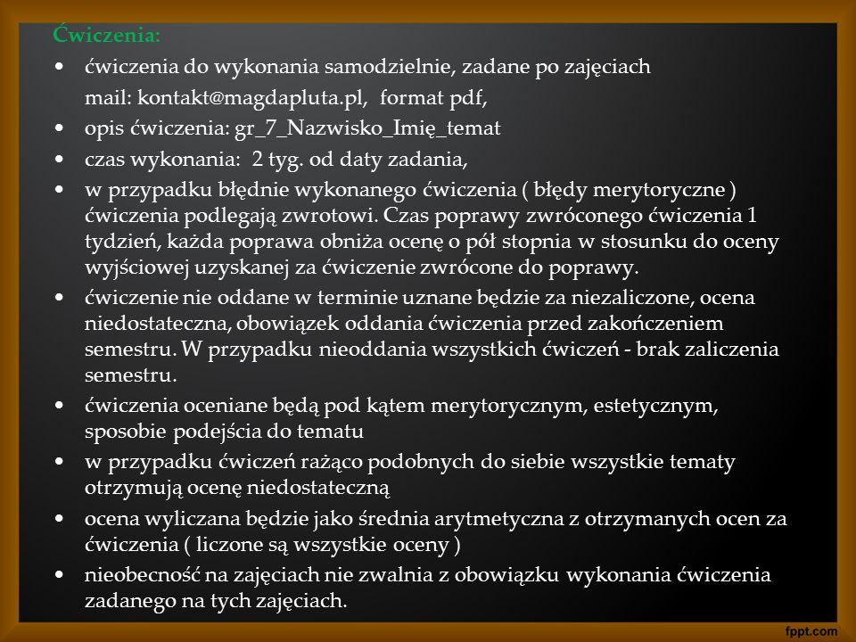 Ćwiczenia: ćwiczenia do wykonania samodzielnie, zadane po zajęciach. mail: kontakt@magdapluta.pl, format pdf,
