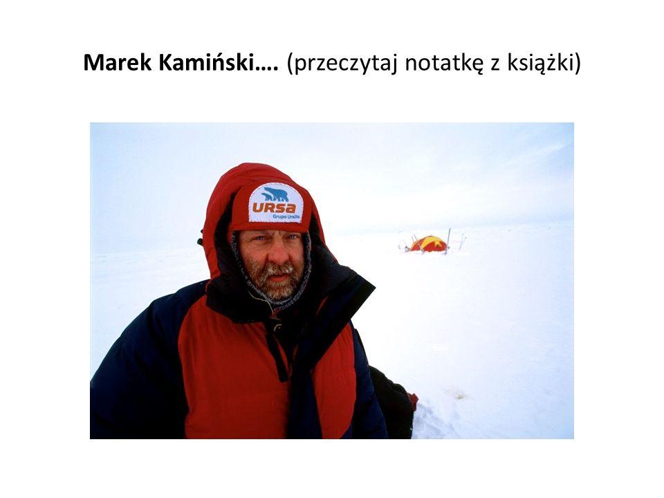 Marek Kamiński…. (przeczytaj notatkę z książki)