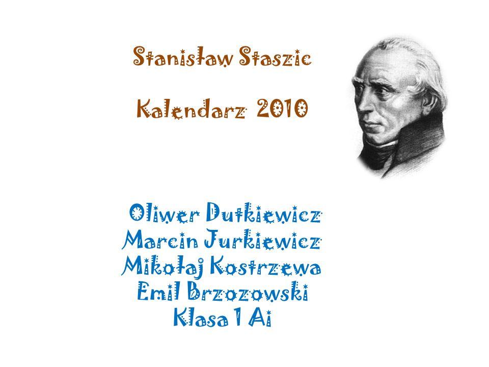 Stanisław Staszic Kalendarz 2010 Oliwer Dutkiewicz Marcin Jurkiewicz Mikołaj Kostrzewa Emil Brzozowski Klasa 1 Ai