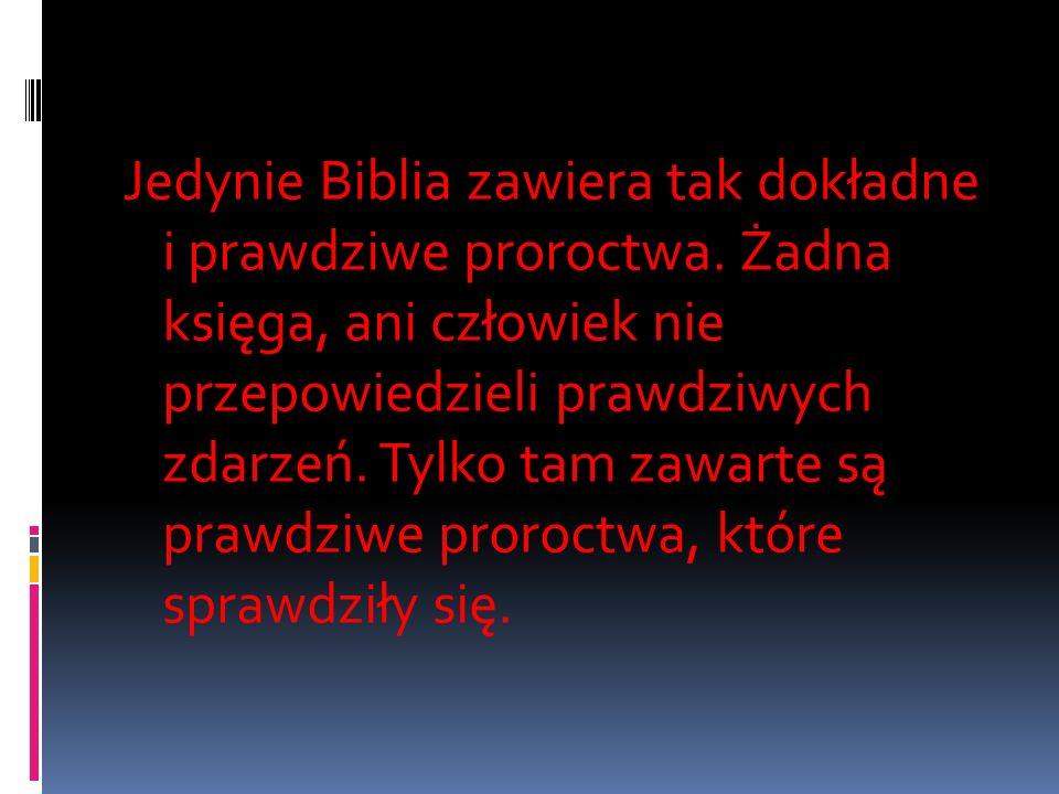 Jedynie Biblia zawiera tak dokładne i prawdziwe proroctwa