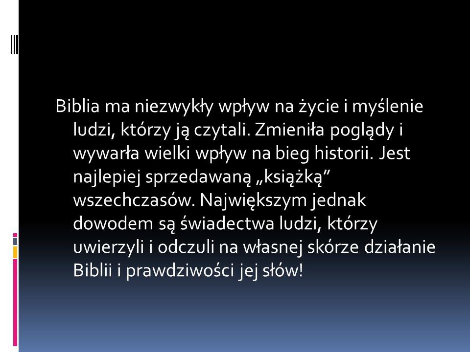 Biblia ma niezwykły wpływ na życie i myślenie ludzi, którzy ją czytali