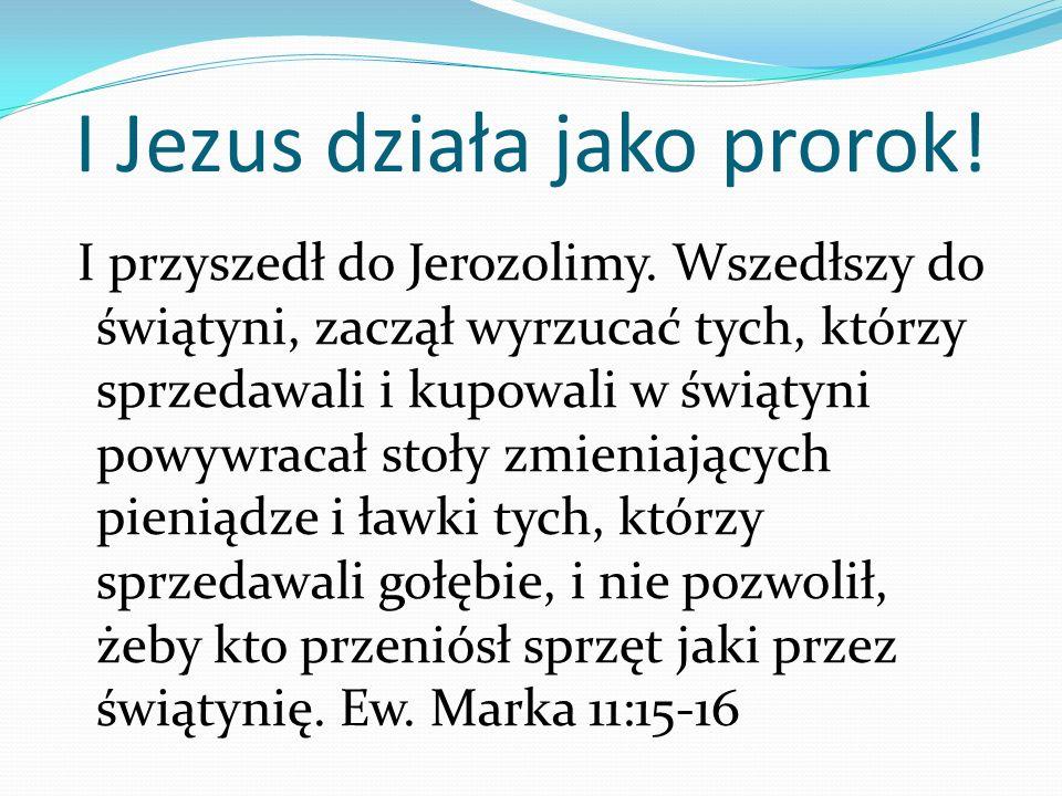 I Jezus działa jako prorok!