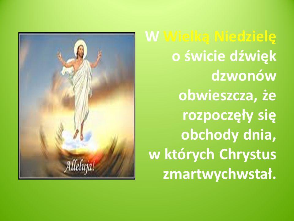 W Wielką Niedzielę o świcie dźwięk dzwonów obwieszcza, że rozpoczęły się obchody dnia, w których Chrystus zmartwychwstał.