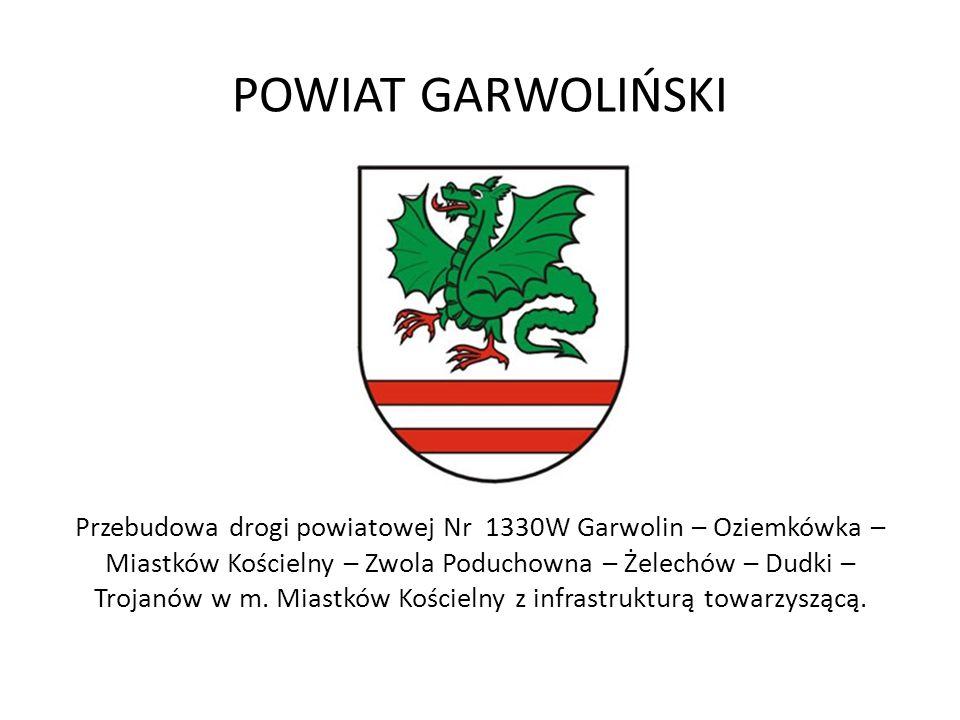 POWIAT GARWOLIŃSKI Przebudowa drogi powiatowej Nr 1330W Garwolin – Oziemkówka – Miastków Kościelny – Zwola Poduchowna – Żelechów – Dudki – Trojanów w m.
