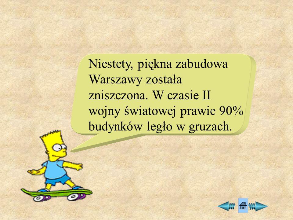 Niestety, piękna zabudowa Warszawy została zniszczona