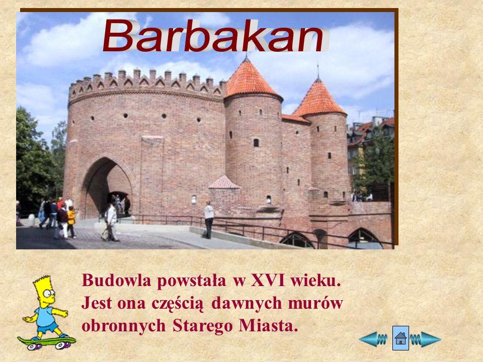 Barbakan Budowla powstała w XVI wieku. Jest ona częścią dawnych murów obronnych Starego Miasta.