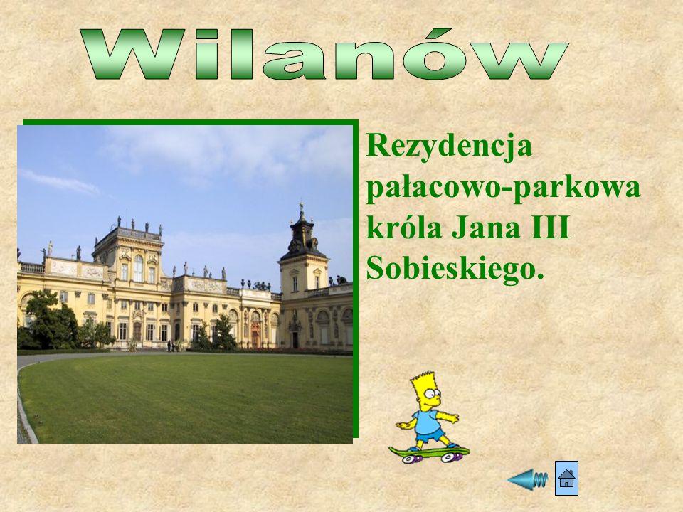 Wilanów Rezydencja pałacowo-parkowa króla Jana III Sobieskiego.