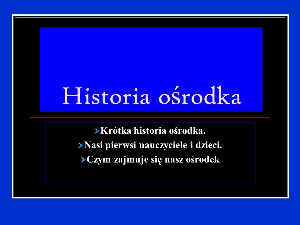 Historia ośrodka Krótka historia ośrodka.