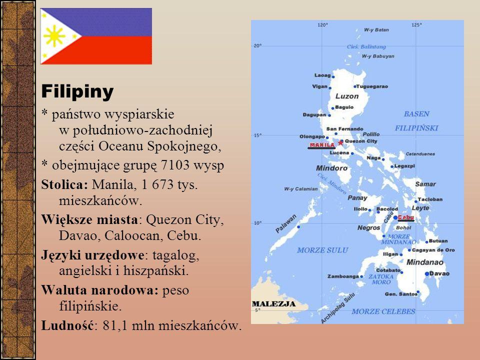 Filipiny * państwo wyspiarskie w południowo-zachodniej części Oceanu Spokojnego, * obejmujące grupę 7103 wysp.