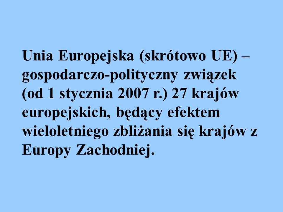 Unia Europejska (skrótowo UE) – gospodarczo-polityczny związek (od 1 stycznia 2007 r.) 27 krajów europejskich, będący efektem wieloletniego zbliżania się krajów z Europy Zachodniej.