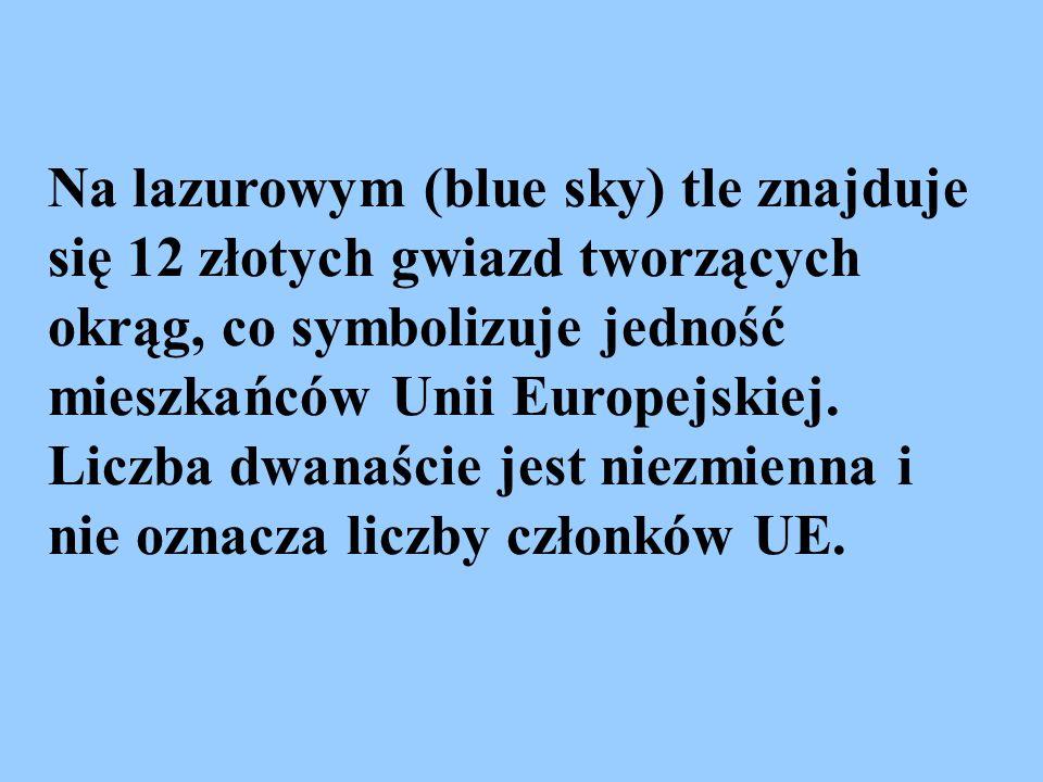 Na lazurowym (blue sky) tle znajduje się 12 złotych gwiazd tworzących okrąg, co symbolizuje jedność mieszkańców Unii Europejskiej.