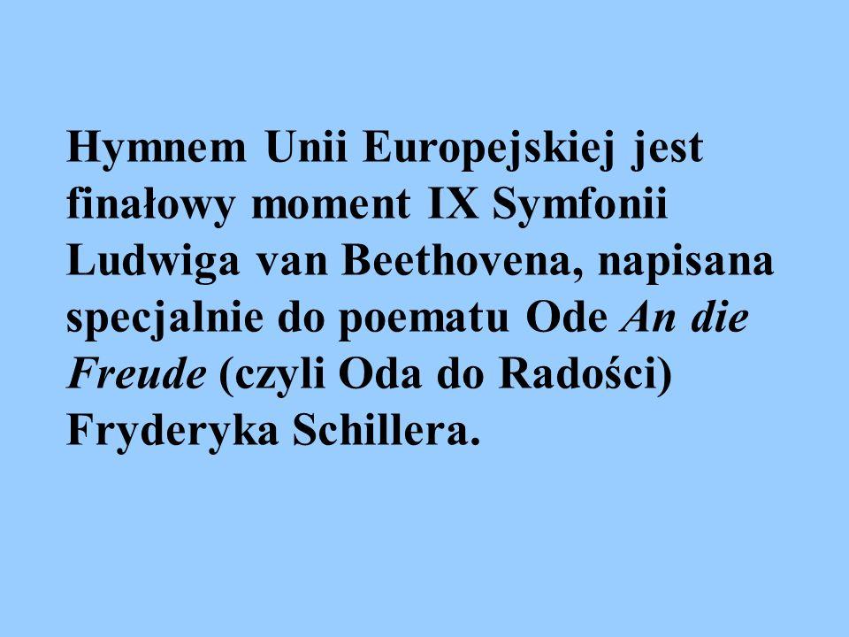 Hymnem Unii Europejskiej jest finałowy moment IX Symfonii Ludwiga van Beethovena, napisana specjalnie do poematu Ode An die Freude (czyli Oda do Radości) Fryderyka Schillera.