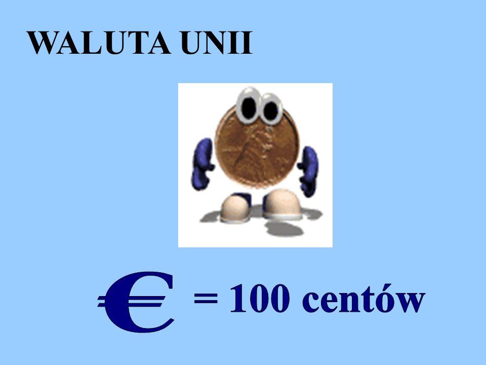 WALUTA UNII € = 100 centów