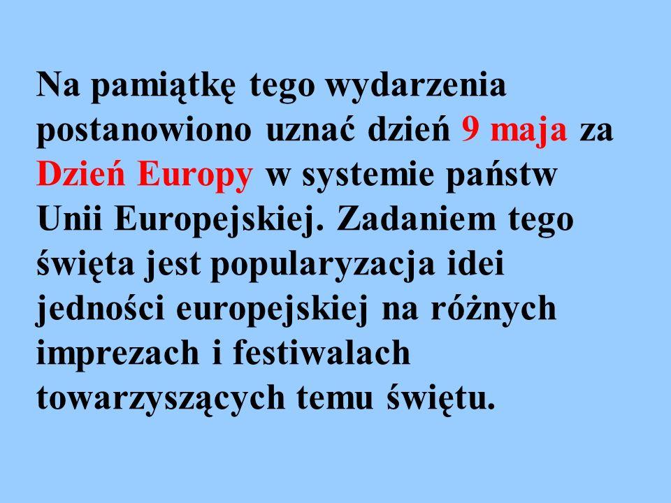 Na pamiątkę tego wydarzenia postanowiono uznać dzień 9 maja za Dzień Europy w systemie państw Unii Europejskiej.