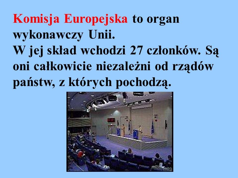 Komisja Europejska to organ wykonawczy Unii.