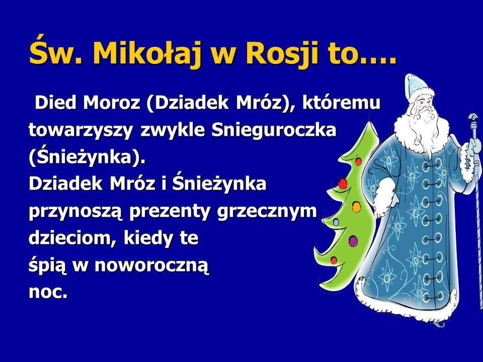 Św. Mikołaj w Rosji to…. Died Moroz (Dziadek Mróz), któremu