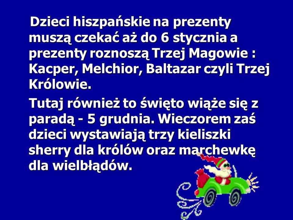 Dzieci hiszpańskie na prezenty muszą czekać aż do 6 stycznia a prezenty roznoszą Trzej Magowie : Kacper, Melchior, Baltazar czyli Trzej Królowie.