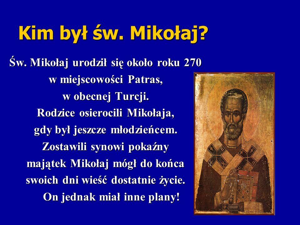 Kim był św. Mikołaj Św. Mikołaj urodził się około roku 270