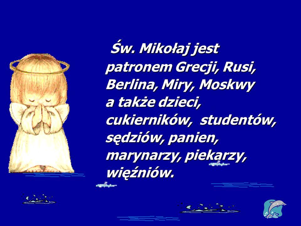 Św. Mikołaj jest patronem Grecji, Rusi, Berlina, Miry, Moskwy