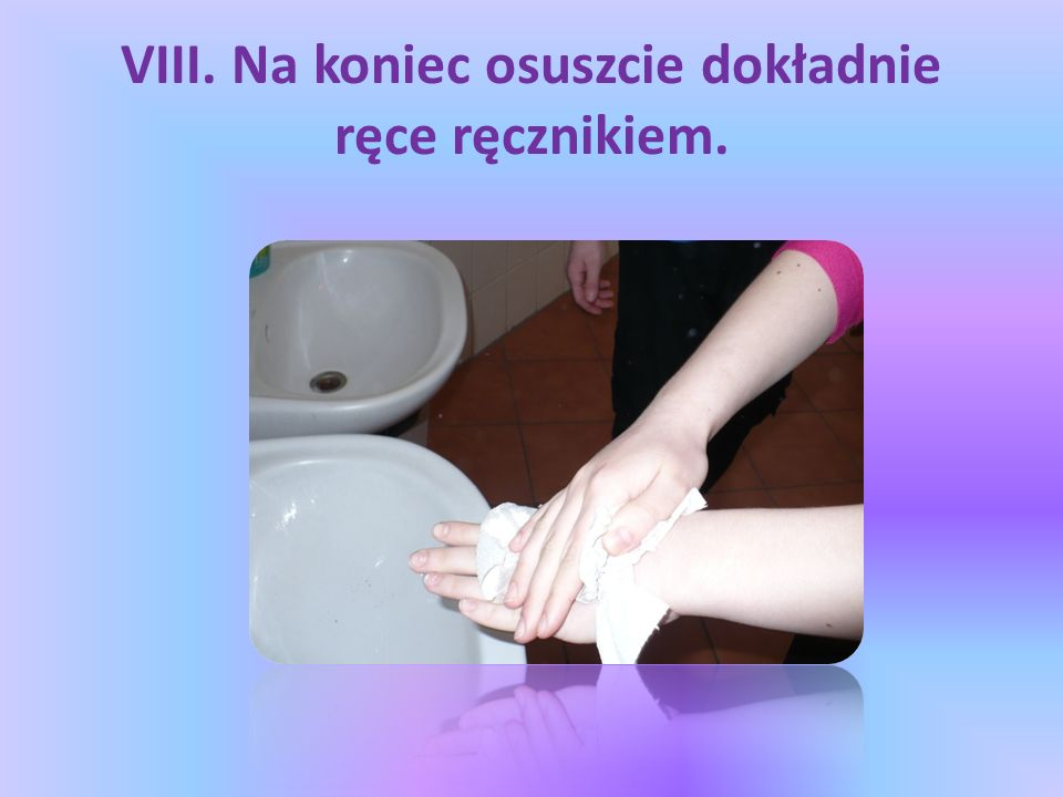VIII. Na koniec osuszcie dokładnie ręce ręcznikiem.