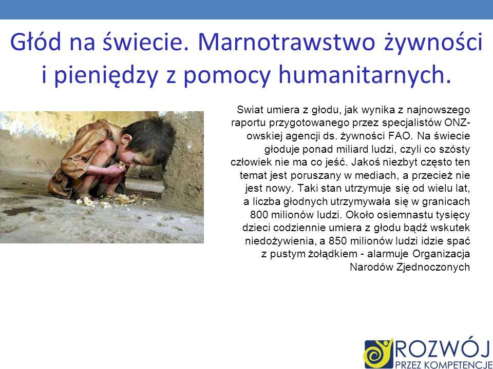 Głód na świecie. Marnotrawstwo żywności i pieniędzy z pomocy humanitarnych.
